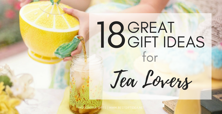18 great gift ideas for tea lovers