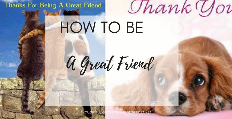 thank you for being a friend or how to be a great friend