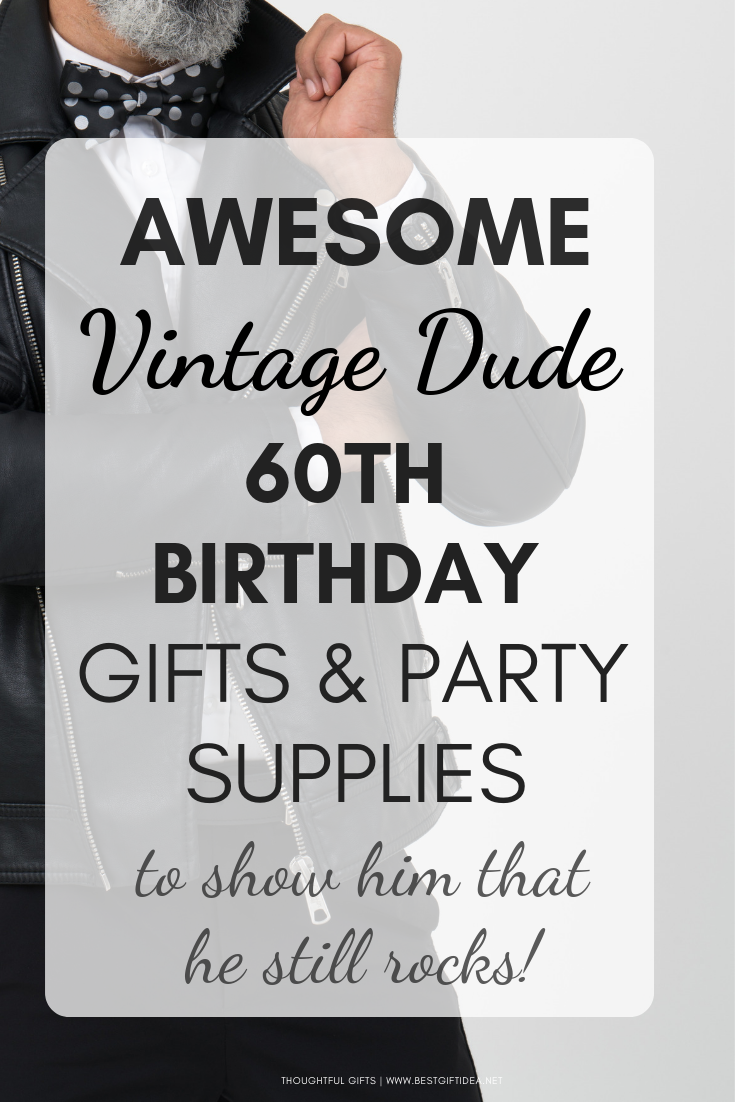 60TH BIRTHDAY GIFTS AND PARTY SUPPLIES FOR A VINTAGE DUDE