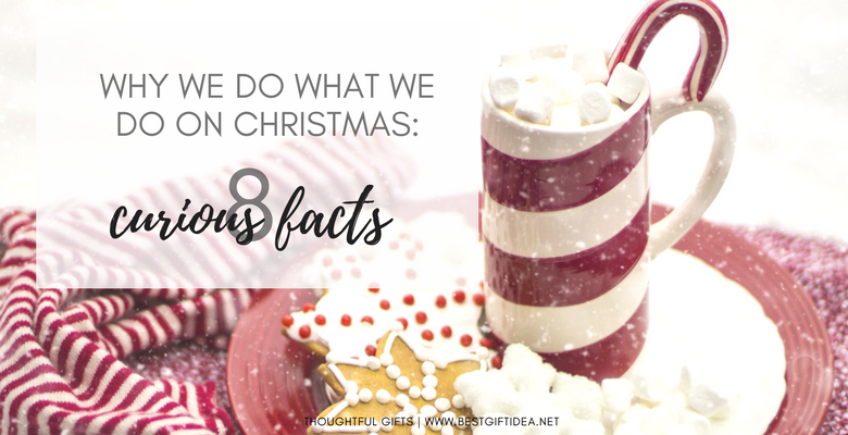 8 curious facts about christmas why we do whatt we do on christmas