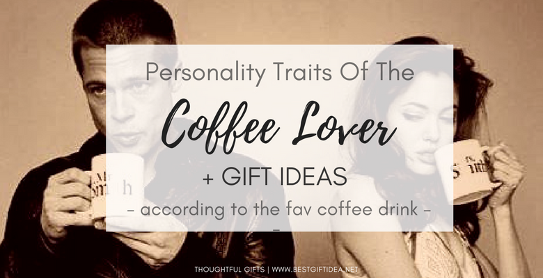 coffee lover gift ideas and personality traits