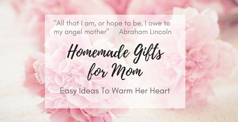 Best Gift Idea Homemade Mothers Day Gifts Warm Her Heart