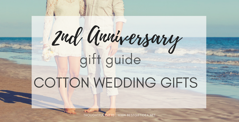 Best Gift Idea Second Wedding Anniversary Gift Guide: Cotton Gift ...