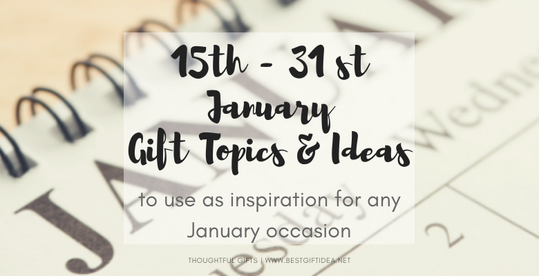 2e1d3dda901b 15th-31st january gift topics and ideas to use as inspiration for any  january occasion